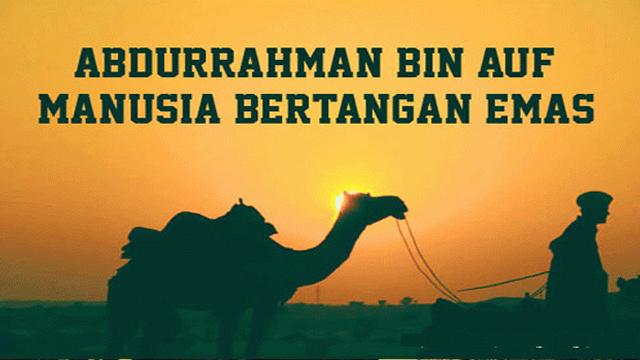 Abdurrahman Bin Auf – Sahabat Nabi Yang Paling Kaya Nan Dermawan